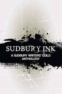 Sudbury, Ink - A Sudbury Writers' Guild Anthology (2016)