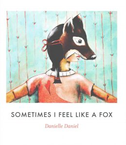 Sometimes I Feel Like a Fox by Danielle Daniel